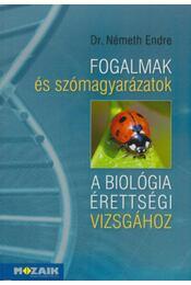 Fogalmakés szómagyarázatok a biológia érettségi vizsgához - Dr. Németh Endre - Régikönyvek