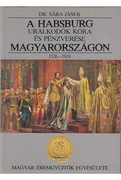 A Habsburg uralkodók kora és pénzverése Magyarországon 1526-1918 - Dr. Sára János - Régikönyvek