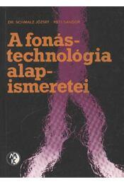 A fonástechnológia alapismeretei - Dr. Schmalz József, Réti Sándor - Régikönyvek