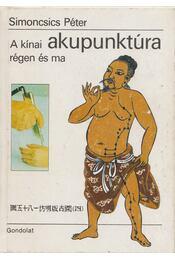 A kínai akupunktúra régen és ma - Dr. Simoncsics Péter - Régikönyvek