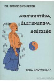 Akupunktúra, életenergia, egészség - Dr. Simoncsics Péter - Régikönyvek