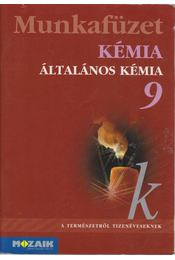 Kémia 9. Munkafüzet - Dr. Siposné dr. Kedves Éva, Horváth Balázs, Péntek Lászlóné - Régikönyvek