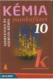Kémia munkafüzet 10. - Dr. Siposné dr. Kedves Éva, Horváth Balázs, Péntek Lászlóné - Régikönyvek