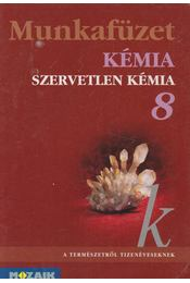 Kémia munkafüzet 8. - Dr. Siposné dr. Kedves Éva - Régikönyvek