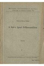 A latex ipari felhasználása - Dr. Sólyom Barna Zoltán - Régikönyvek