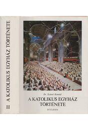 A katolikus egyház története II. - Dr. Szántó Konrád - Régikönyvek