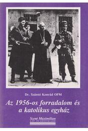 Az 1956-os forradalom és a katolikus egyház - Dr. Szántó Konrád - Régikönyvek