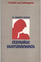 Szexuális kultúránkról - Dr. Szilágyi Vilmos - Régikönyvek