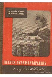 Helyes gyermektáplálás és napközi étkeztetés - Dr. Tarján Róbert, Dr. Fekete László - Régikönyvek