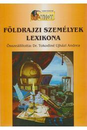 Földrajzi személyek lexikona - Dr. Tokodiné Ujházi Andrea - Régikönyvek