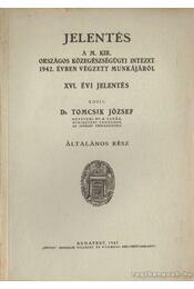 Jelentés a M. Kir. országos közegészségügyi intézet 1942. évben végzett munkájáról XVI. jelentés  általános rész - Dr. Tomcsik József - Régikönyvek