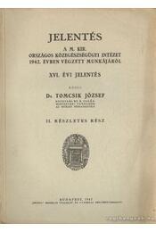 Jelentés a M. Kir. országos közegészségügyi intézet 1942. évben végzett munkájáról XVI. jelentés II. részletes rész - Dr. Tomcsik József - Régikönyvek