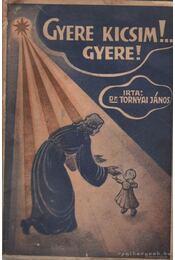 Gyere kicsim!... Gyere! - Dr. Tornyai János - Régikönyvek