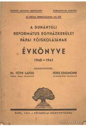 A dunántúli ref. egyházkerület pápai főiskolájának értesítője 1940-1941 - Dr. Tóth Lajos, Fejes Zsigmond - Régikönyvek