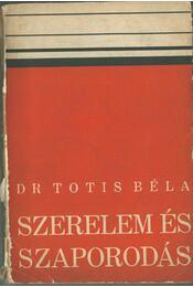 Szerelem és szaporodás - Dr. Totis Béla - Régikönyvek