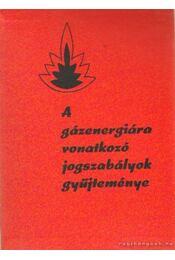 A gázenergiára vonatkozó jogszabályok gyűjteménye - Dr. Varga István - Régikönyvek