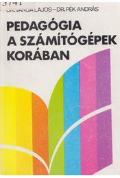 Pedagógia a számítógépek korában - Dr. Varga Lajos, Dr. Pék András - Régikönyvek