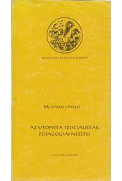 Az utópista szocialisták pedagógiai nézetei - Dr. Vaskó László - Régikönyvek