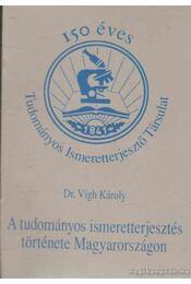A tudományos ismeretterjesztés története Magyarországon - Dr. Vigh Károly - Régikönyvek