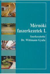 Mérnöki faszerkezetek I. - Dr. Wittmann Gyula - Régikönyvek