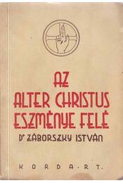 Az Alter Christus eszménye felé - Dr. Záborszky István - Régikönyvek