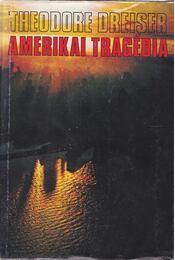 Amerikai tragédia - Dreiser, Theodore - Régikönyvek
