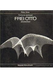 Forma és szerkezet Frei Otto alkotásaiban - Drew, Philip - Régikönyvek
