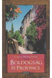 Boldogság és Provence - Drinkwater, Carol - Régikönyvek