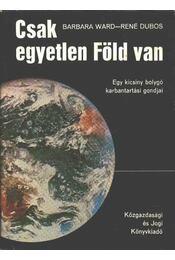 Csak egyetlen Föld van - Dubos, René, Ward, Barbara - Régikönyvek