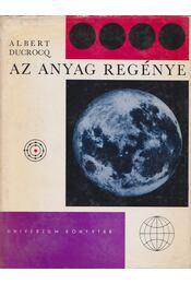 Az anyag regénye - Ducrocq, Albert - Régikönyvek
