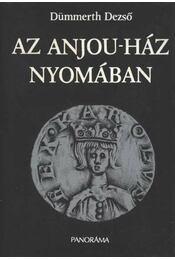 Az Anjou-ház nyomában - Dümmerth Dezső - Régikönyvek