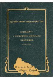Egyetlen bűnük magyarságuk volt / Emlékkönyv a sztálinizmus kárpátaljai áldozatairól (1944-1946) - Dupka György - Régikönyvek
