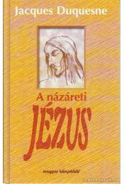 A názáreti Jézus - Duquesne, Jacques - Régikönyvek