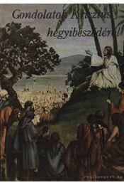 Gondolatok Krisztus hegyibeszédéről - E.G. White - Régikönyvek