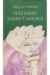 Házasság Imeret módra - Ebanoidze, Alekszandr - Régikönyvek