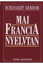 Mai francia nyelvtan - Eckhardt Sándor - Régikönyvek