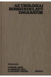Az urológiai rosszindulatú daganatok - Eckhardt Sándor, Pintér József, Wabrosch Géza - Régikönyvek
