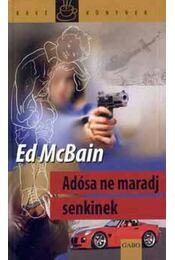 Adósa ne maradj senkinek - Ed McBain - Régikönyvek