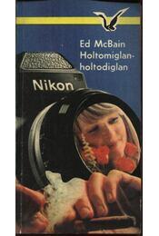 Holtomiglan-holtodiglan - Ed McBain - Régikönyvek