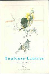 Toulouse-Lautrec: Au cirque - Édouard Julien - Régikönyvek