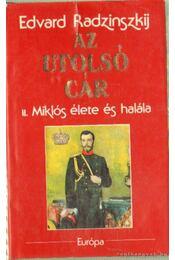 Az utolsó cár - Edvard Radzinszkij - Régikönyvek