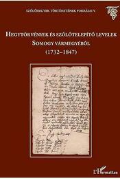 Hegytörvények és szőlőtelepítő levelek Somogy vármegyéből (1732-1847) - Égető Melinda és Polgár Tamás (közreadó) - Régikönyvek