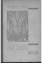 Egy rét virágainak és egy jegenyének regéi - Böngérfi János - Régikönyvek