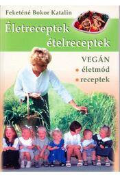 Életreceptek, ételreceptek - Feketéné Bokor Katalin - Régikönyvek