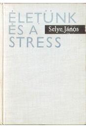 Életünk és a stress (aláírt) - Selye János - Régikönyvek