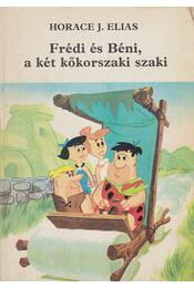 Frédi és Béni, a két kőkorszaki szaki - Elias, Horace J. - Régikönyvek