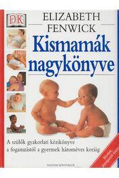 Kismamák nagykönyve - Elizabeth Fenwick - Régikönyvek