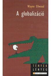 A globalizáció - Ellwood, Wayne - Régikönyvek