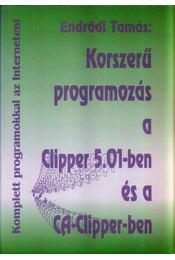 Korszerű programozás a Clipper 5.01-ben és a CA-Clipper-ben - Endrődi Tamás - Régikönyvek