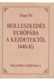 Beilleszkedés Európába a kezdetektől 1440-ig - Engel Pál - Régikönyvek